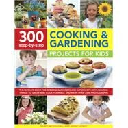 300 Step-by-Step Cooking & Gardening Projects for Kids The Ultimate Book For Budding Gardeners And Super Chefs, With Amazing Things To Grow And Cook Yourself, Shown In Over 2300 Photographs by McDougall, Nancy; Hendy, Jenny, 9781861477071