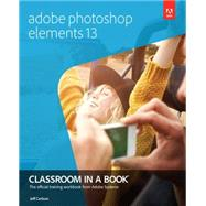 Adobe Photoshop Elements 13 Classroom in a Book by Carlson, Jeff, 9780133987072