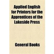 Applied English for Printers: For the Apprentices of the Lakeside Press by , 9780217687072