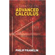 A Treatise on Advanced Calculus by Franklin, Philip, 9780486807072