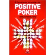 Positive Poker A Modern Psychological Approach to Mastering Your Mental Game by Little, Jonathan; Cardner, Patricia, 9781909457072