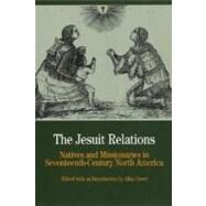 The Jesuit Relations Natives and Missionaries in Seventeenth-Century North America by Greer, Allan, 9780312167073