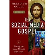 The Social Media Gospel: Sharing the Good News in New Ways by Gould, Meredith, 9780814647073