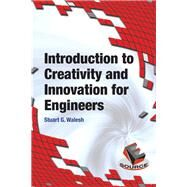 Introduction to Creativity and Innovation for Engineers by Walesh, Stuart, 9780133587074