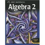 Holt Mcdougal Algebra 2 Common Core : Student Edition 2012 by Unknown, 9780547647074