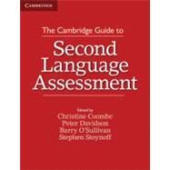 The Cambridge Guide to Second Language Assessment by Coombe, Christine; Davidson, Peter; O'Sullivan, Barry; Stoynoff, Stephen, 9781107677074