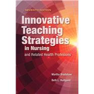 Innovative Teaching Strategies in Nursing and Related Health Professions by Bradshaw, Martha J., Ph.D., RN, 9781284107074