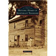 Historic Homes of Northeast Tennessee by Sorrell, Robert, 9781467117074