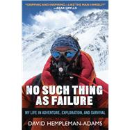 No Such Thing As Failure: My Life in Adventure, Exploration, and Survival by Hempleman-Adams, David, 9781632207074