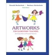 Artworks for Elementary Teachers : Developing Artistic and Perceptual Awareness by Herberholz, Donald W.; Herberholz, Barbara J., 9780072407075