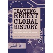 Teaching Recent Global History: Dialogues Among Historians, Social Studies Teachers and Students by Turk; Diana B., 9780415897075
