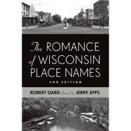 The Romance of Wisconsin Place Names by Gard, Robert E., 9780870207075