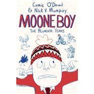 Moone Boy The Blunder Years by O'Dowd, Chris; Murphy, Nick V., 9781250057075