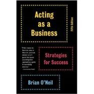 Acting as a Business, Fifth Edition by O'NEIL, BRIAN, 9780345807076