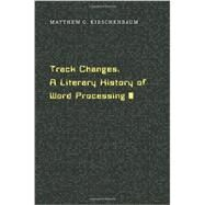 Track Changes by Kirschenbaum, Matthew G., 9780674417076