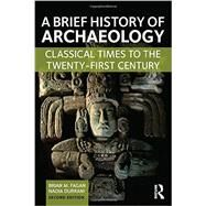 A Brief History of Archaeology: Classical Times to the Twenty-First Century by Fagan; Brian M., 9781138657076