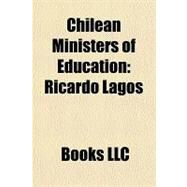 Chilean Ministers of Education : Ricardo Lagos by , 9781156237076