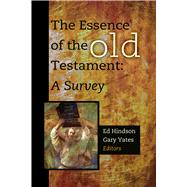 The Essence of the Old Testament; A Survey by Edited by Ed Hindson and Gary Yates, 9781433677076