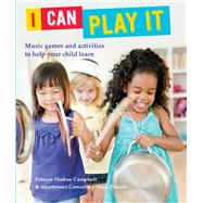 I Can Play It: Play-and-learn Activities to Help Your Child Discover the World of Music by Campbell, Patricia Shehan; Pitamic, Maja, 9781438007076
