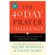 The 40 Day Prayer Challenge Unlocking the Power of Partnered Prayer by Rushnell, Squire; DuArt, Louise, 9781501127076