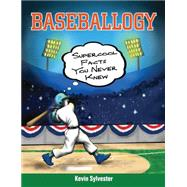 Baseballogy Supercool Facts You Never Knew by Sylvester, Kevin; Martchenko, Michael, 9781554517077