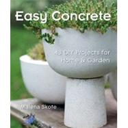 Easy Concrete : 43 DIY Projects for Home and Garden by Malena Skote, 9781600597077