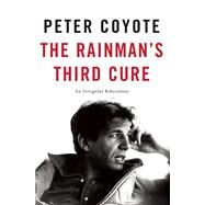 The Rainman's Third Cure An Irregular Education by Coyote, Peter, 9781619027077