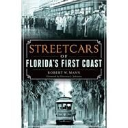 Streetcars of Florida's First Coast by Mann, Robert W., 9781626197077