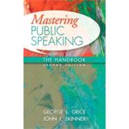 Mastering Public Speaking The Handbook by Grice, George L.; Skinner, John F., 9780205747078