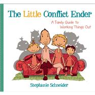 The Little Conflict Ender A Family Guide to Working Things Out by Schneider, Stephanie; Pannen, Kai, 9780897937078