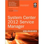System Center 2012 Service Manager Unleashed by Meyler, Kerrie; Van Hoecke, Kurt; Erskine, Samuel; Buchanan, Steve, 9780672337079