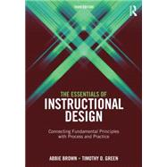 The Essentials of Instructional Design: Connecting Fundamental Principles with Process and Practice, Third Edition by Brown; Abbie H., 9781138797079