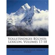 Vollstndiges Bucher-Lexicon Volumes 17-18 by Kayser, Christian Gottlob, 9781148767079