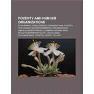 Poverty and Hunger Organizations : Community Action Services and Food Bank, Innovations for Poverty Action, Netaid, Grameen Danone, Sgsm Network by , 9781157127079