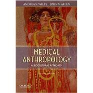 Medical Anthropology A Biocultural Approach by Wiley, Andrea S.; Allen, John S., 9780199797080