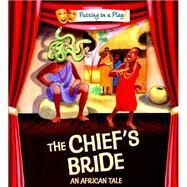 Putting on a Play: The Chief's Bride: An African Folktale by Powell, Jenny, 9780750297080