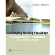 Developing Nursing Knowledge Philosophical Traditions and Influences by Rodgers, Beth L., 9780781747080