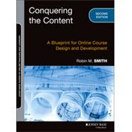 Conquering the Content: A Step-by-Step Guide to Online Course Design, 2/E by Smith, 9781118717080