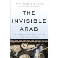 The Invisible Arab: The Promise and Peril of the Arab Revolutions by Bishara, Marwan, 9781568587080