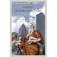 God's Super-Apostles: Encountering the Worldwide Prophets and Apostles Movement by R. Douglas Geivett, Holly Pivec, 9781941337080
