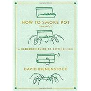 How to Smoke Pot (Properly) by Bienenstock, David, 9780147517081