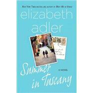 Summer in Tuscany A Novel by Adler, Elizabeth, 9780312537081