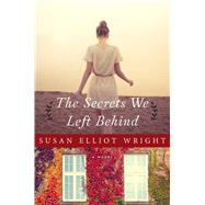 The Secrets We Left Behind by Elliot Wright, Susan, 9781632207081