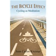 The Bicycle Effect Cycling as Meditation by Kreimer, Juan  Carlos, 9781844097081