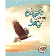 Eagle in the Sky An Interactive Adventure About the Bald Eagle by Jacobson,  Ryan, 9781940647081