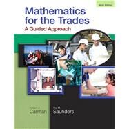 Mathematics for the Trades : A Guided Approach by Carman, Robert A., Emeritus; Saunders, Hal M., 9780136097082