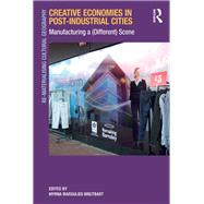 Creative Economies in Post-Industrial Cities: Manufacturing a (Different) Scene by Breitbart,Myrna Margulies, 9781138277083