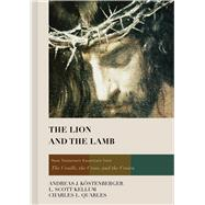 The Lion and the Lamb New Testament Essentials from the Cradle, the Cross, and the Crown by Köstenberger, Andreas J.; Kellum, L. Scott; Quarles, Charles L, 9781433677083