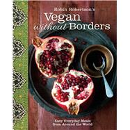 Robin Robertson's Vegan Without Borders Easy Everyday Meals from Around the World by Robertson, Robin, 9781449447083