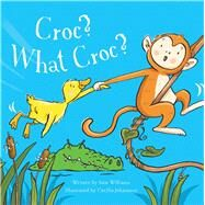 Croc? What Croc? by Williams, Sam; Johansson, Cecilia, 9781454917083